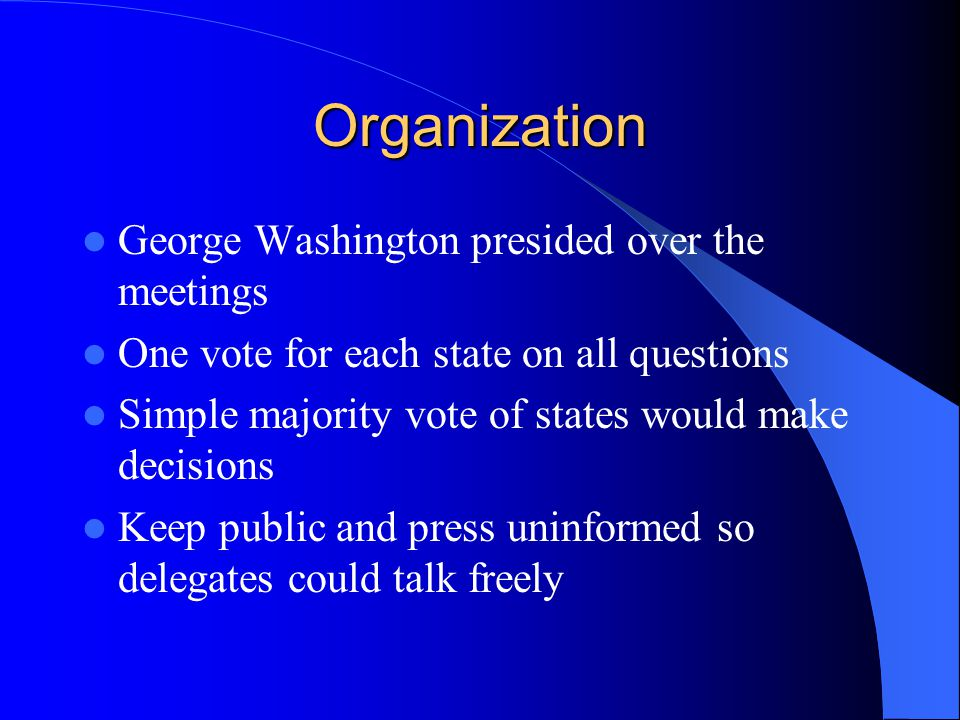 Organization George Washington presided over the meetings