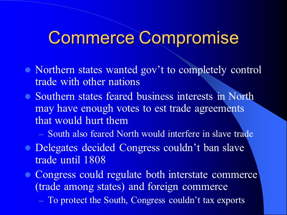 Commerce Compromise Northern states wanted gov't to completely control trade with other nations.