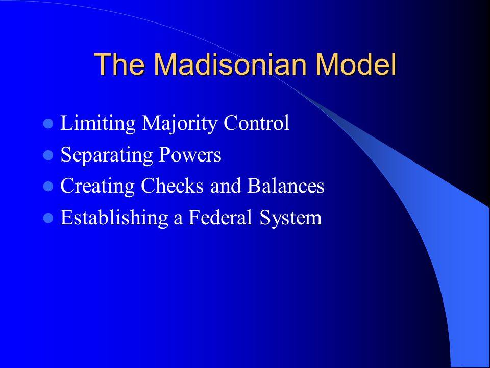 The Madisonian Model Limiting Majority Control Separating Powers
