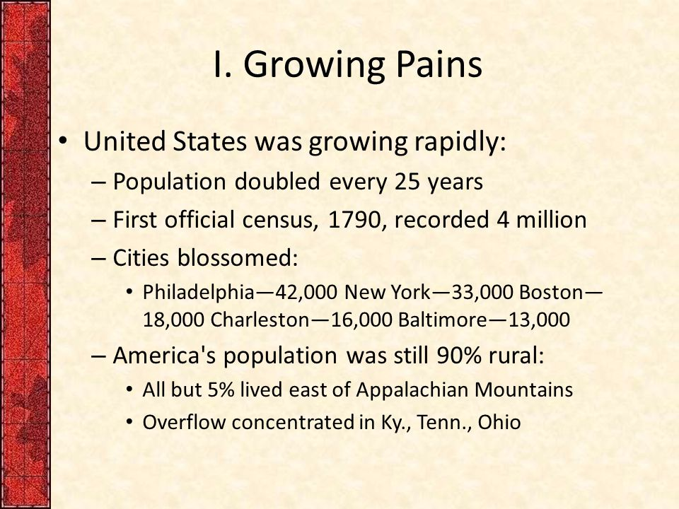 I. Growing Pains United States was growing rapidly: