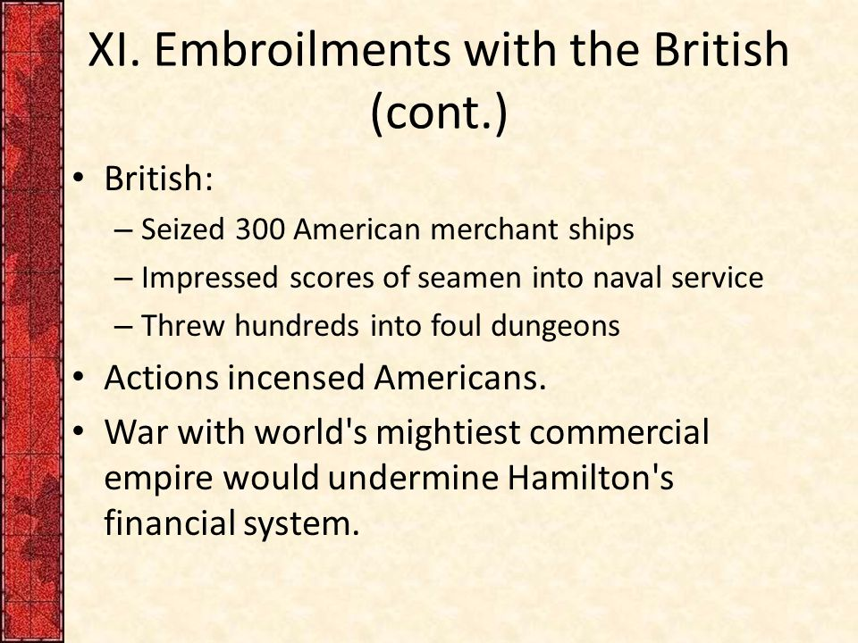 XI. Embroilments with the British (cont.)