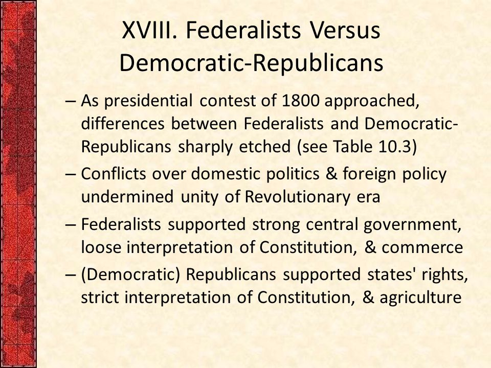 XVIII. Federalists Versus Democratic-Republicans