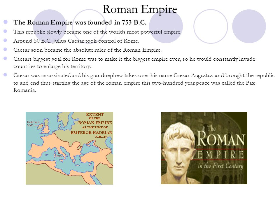 Roman Empire The Roman Empire was founded in 753 B.C.