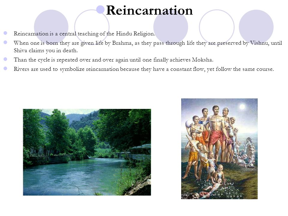 Reincarnation Reincarnation is a central teaching of the Hindu Religion.