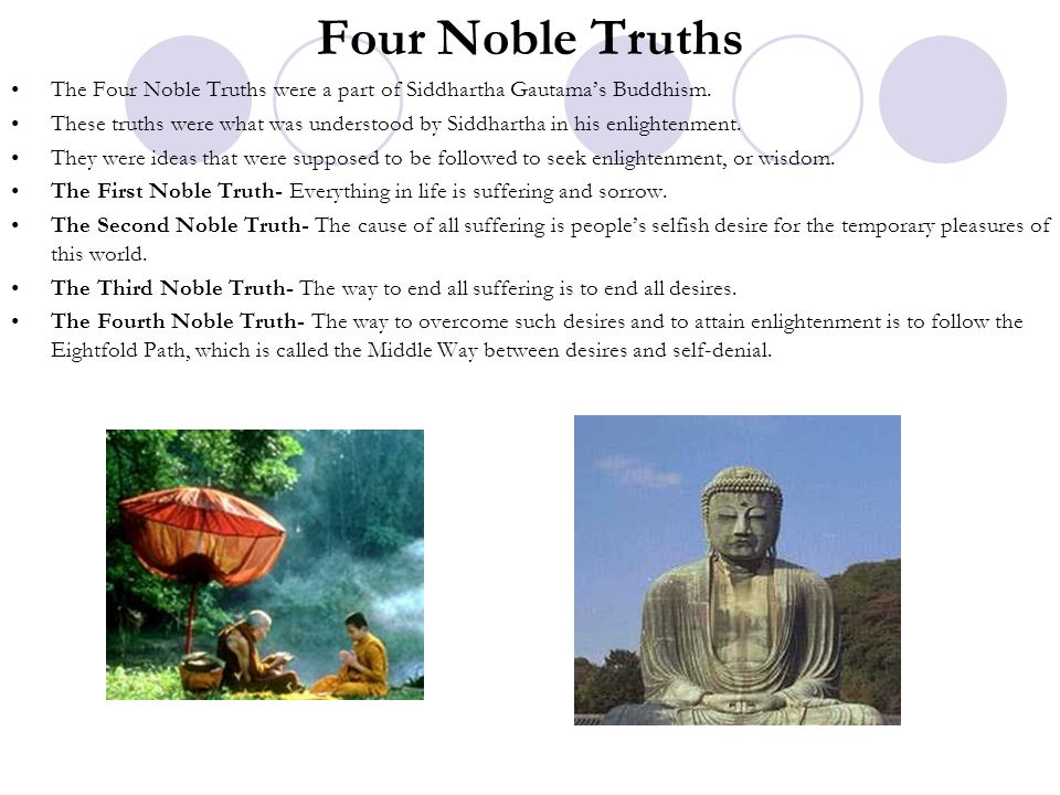 Four Noble Truths The Four Noble Truths were a part of Siddhartha Gautama's Buddhism.