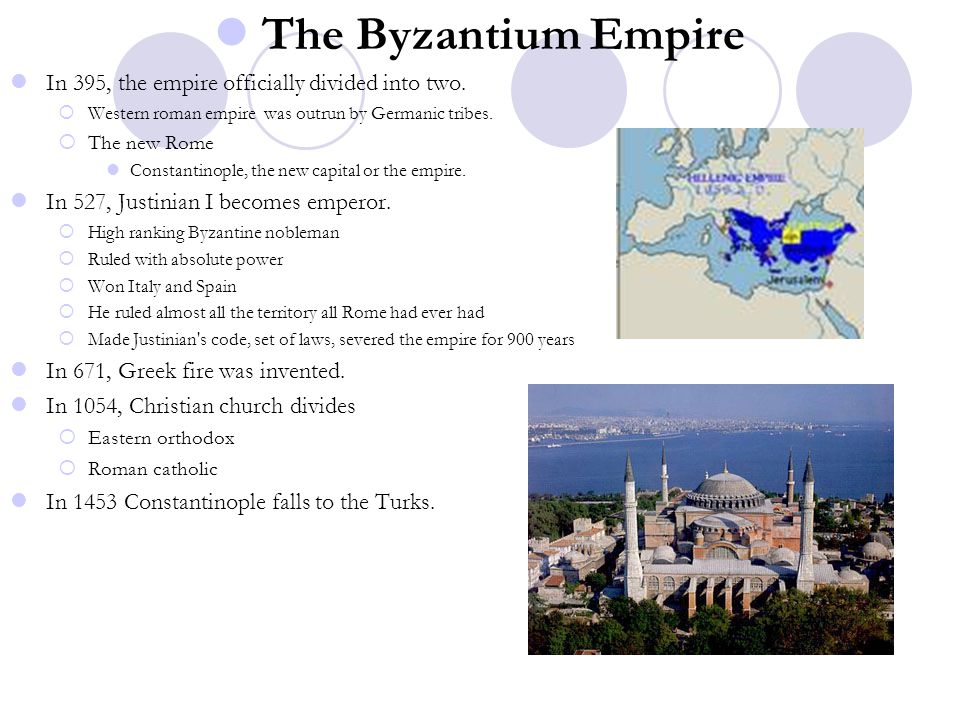 The Byzantium Empire In 395, the empire officially divided into two.