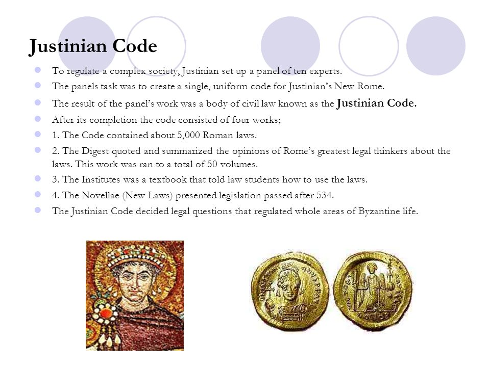 Justinian Code To regulate a complex society, Justinian set up a panel of ten experts.