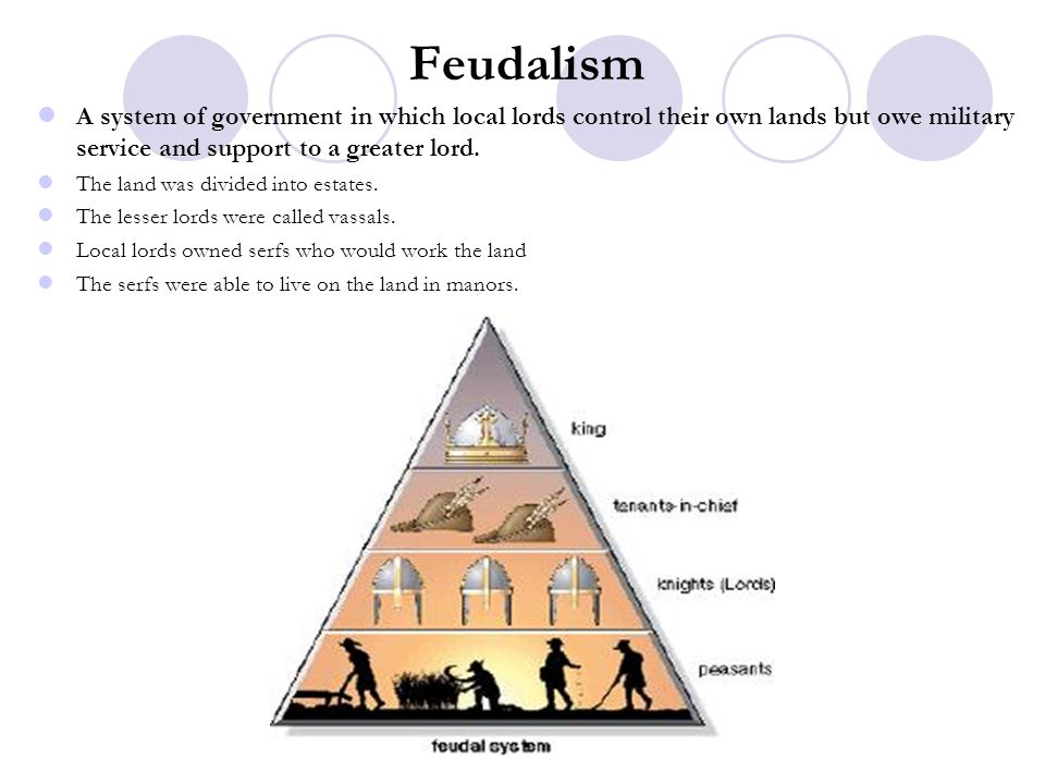 Feudalism A system of government in which local lords control their own lands but owe military service and support to a greater lord.