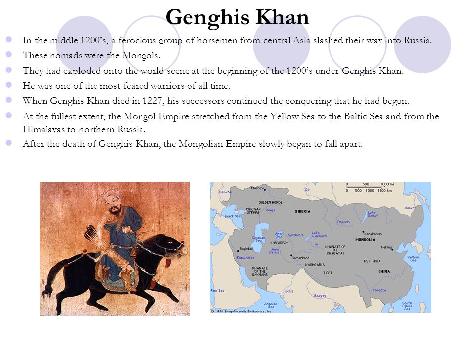 Genghis Khan In the middle 1200's, a ferocious group of horsemen from central Asia slashed their way into Russia.