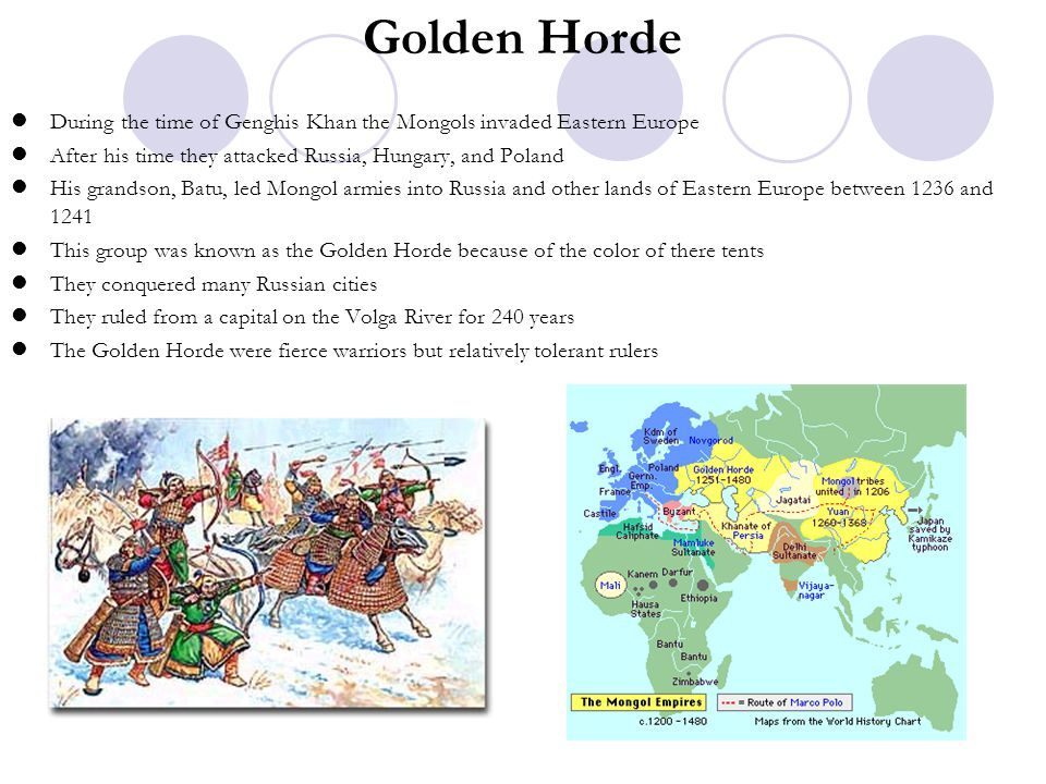 Golden Horde During the time of Genghis Khan the Mongols invaded Eastern Europe. After his time they attacked Russia, Hungary, and Poland.