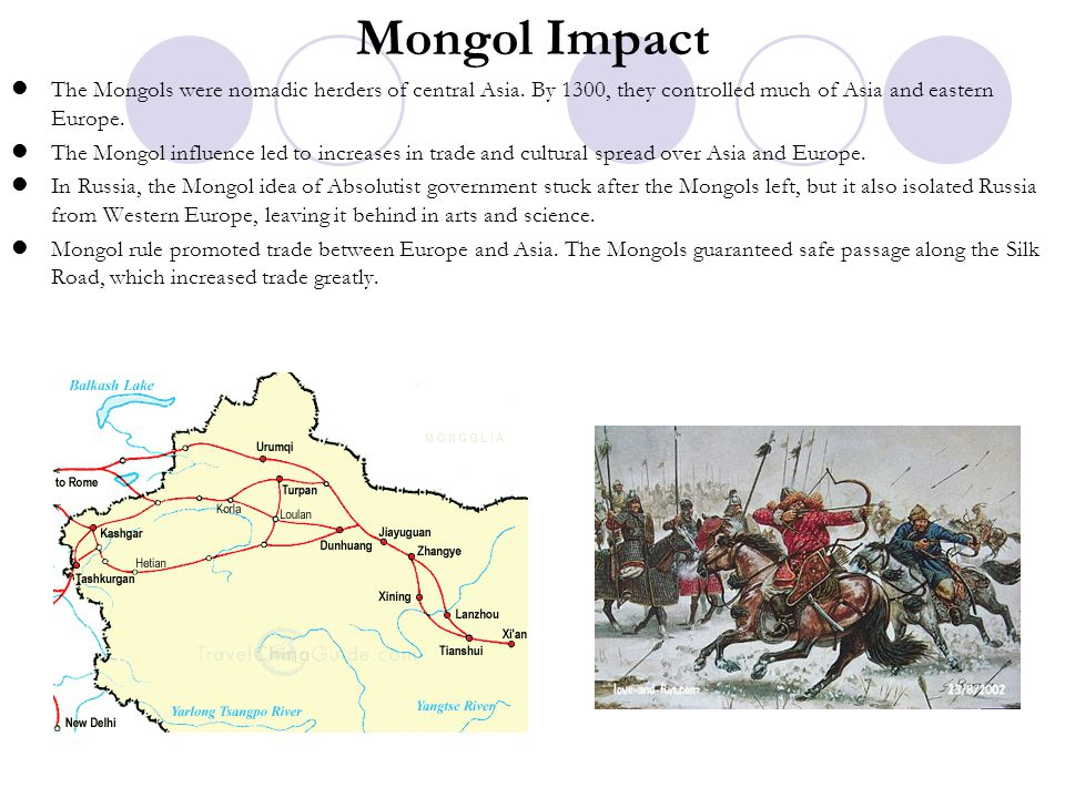 Mongol Impact The Mongols were nomadic herders of central Asia. By 1300, they controlled much of Asia and eastern Europe.