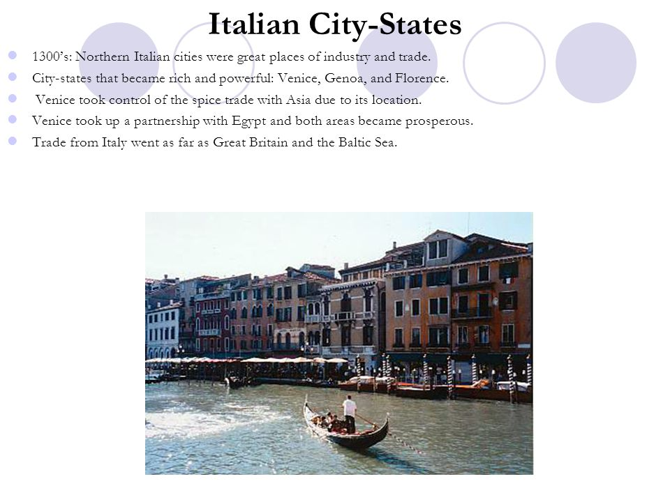 Italian City-States 1300's: Northern Italian cities were great places of industry and trade.