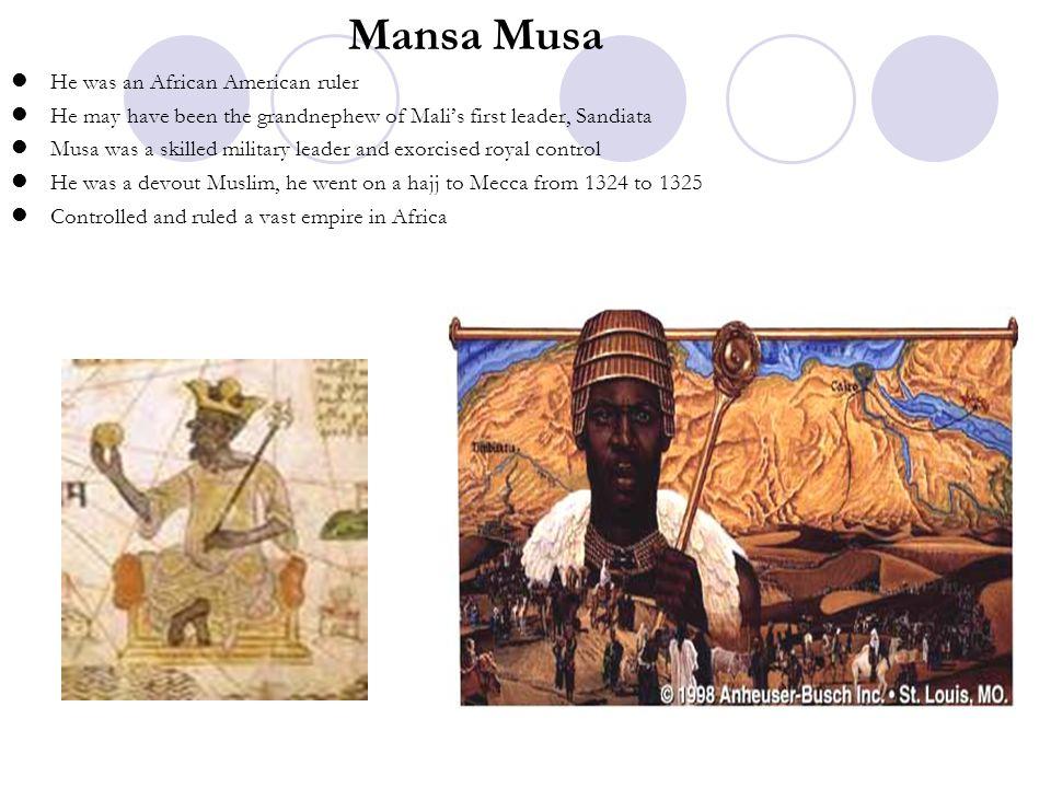 Mansa Musa He was an African American ruler