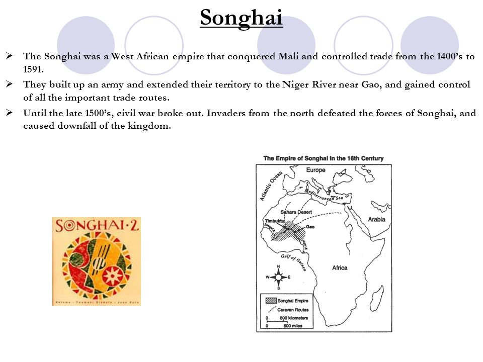 Songhai The Songhai was a West African empire that conquered Mali and controlled trade from the 1400's to 1591.