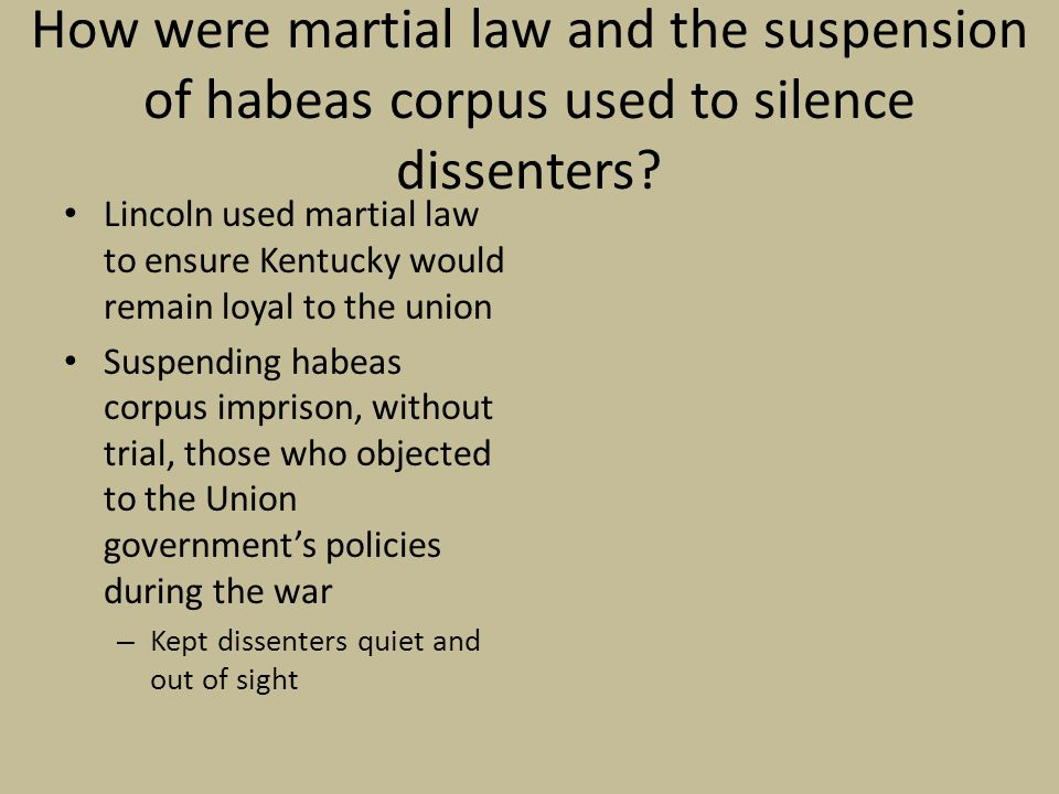 How were martial law and the suspension of habeas corpus used to silence dissenters