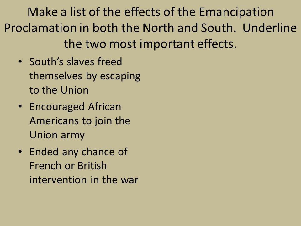 Make a list of the effects of the Emancipation Proclamation in both the North and South. Underline the two most important effects.