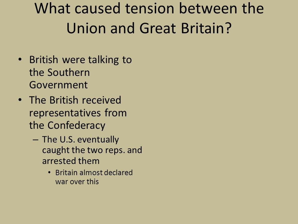 What caused tension between the Union and Great Britain