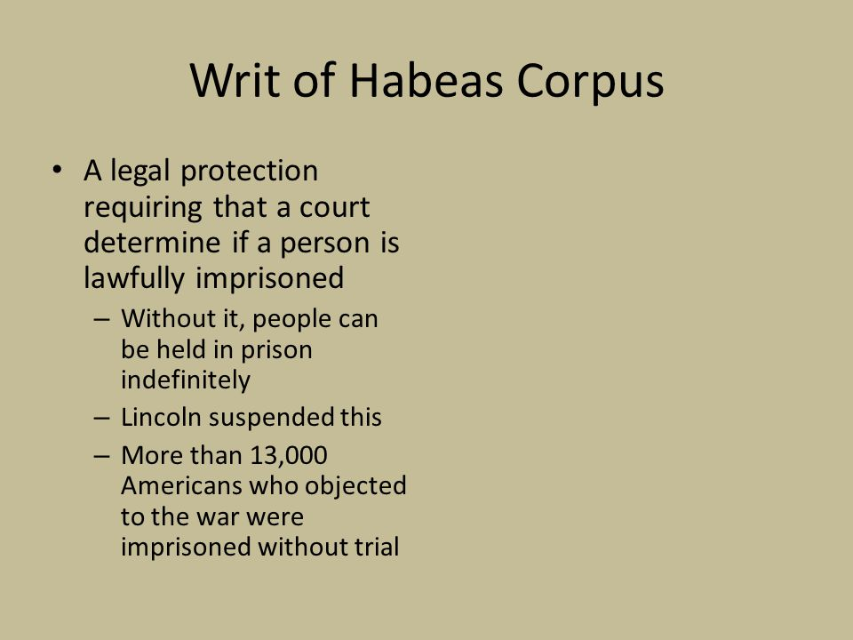 Writ of Habeas Corpus A legal protection requiring that a court determine if a person is lawfully imprisoned.