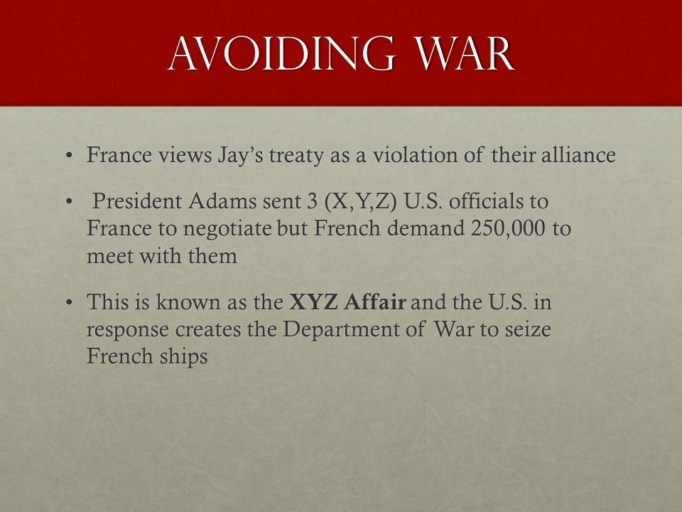 Avoiding War France views Jay's treaty as a violation of their alliance.