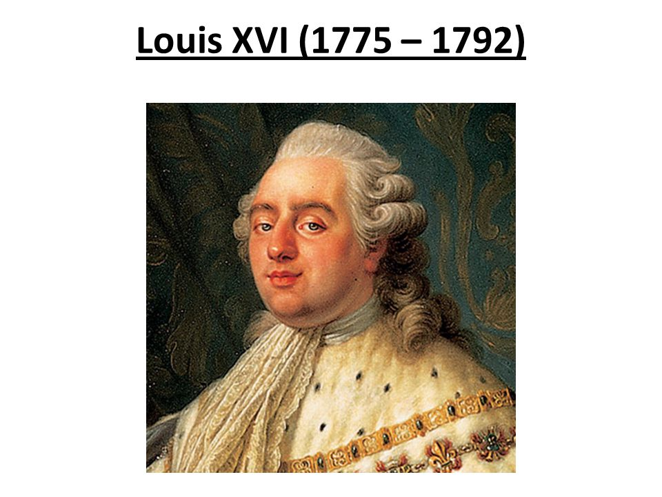 Louis XVI (1775 – 1792)