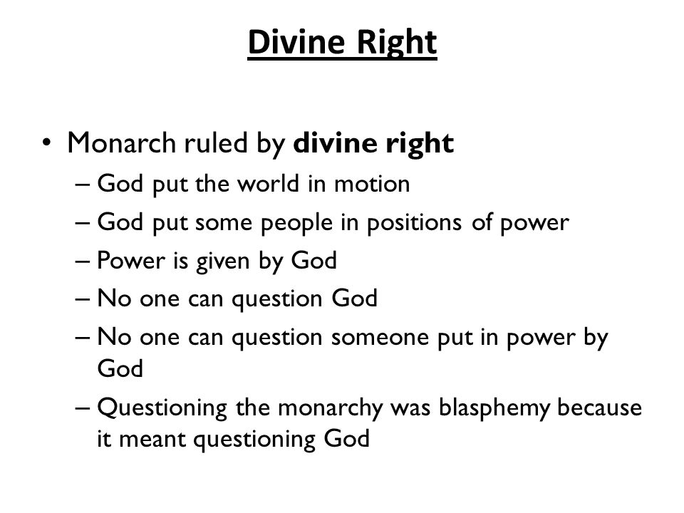 Divine Right Monarch ruled by divine right God put the world in motion