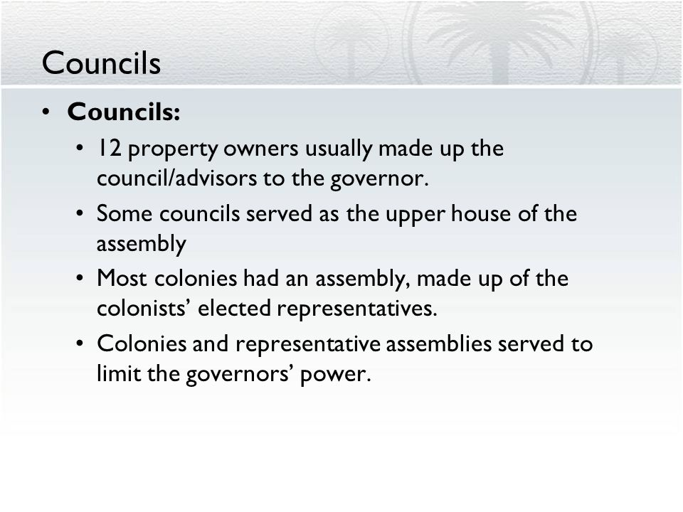 Councils Councils: 12 property owners usually made up the council/advisors to the governor.