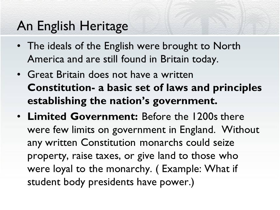 An English Heritage The ideals of the English were brought to North America and are still found in Britain today.