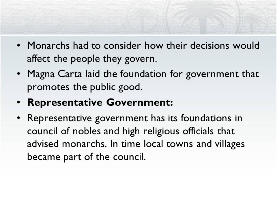 Monarchs had to consider how their decisions would affect the people they govern.