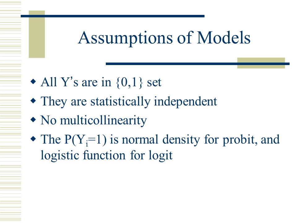 Assumptions of Models All Y's are in {0,1} set