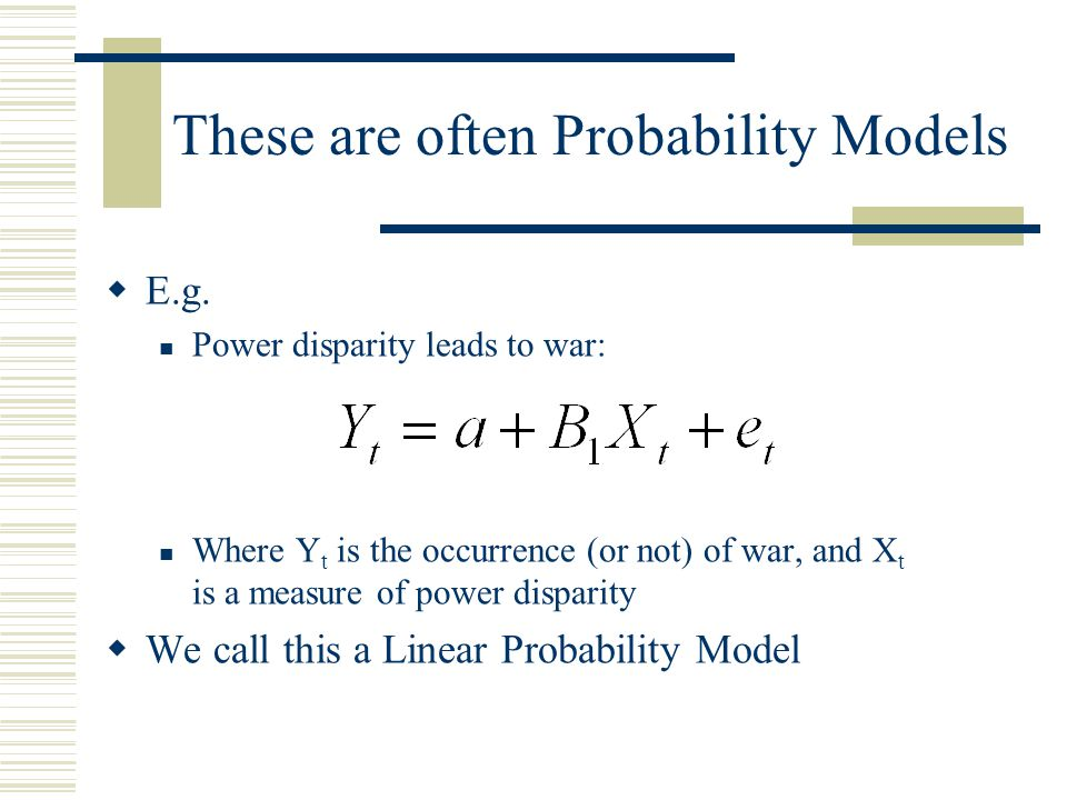 These are often Probability Models