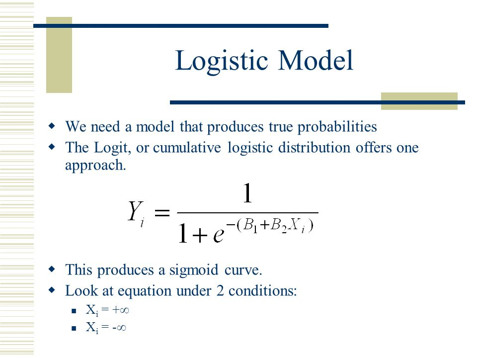 Logistic Model We need a model that produces true probabilities