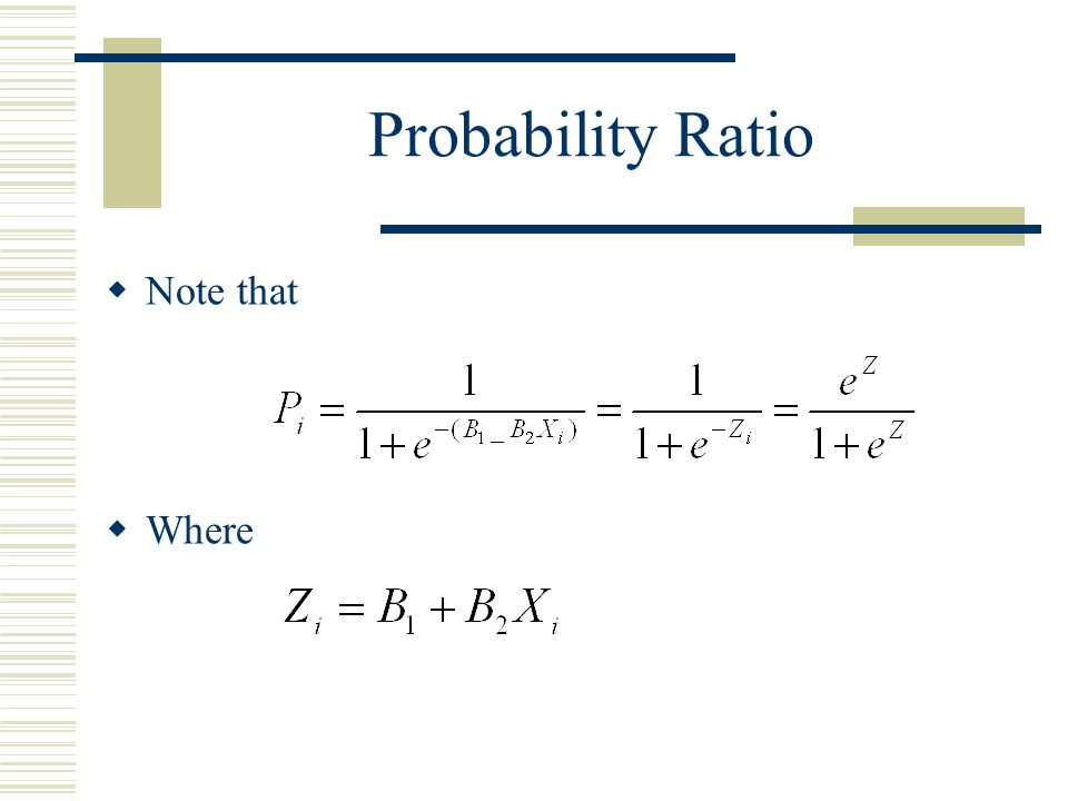 Probability Ratio Note that Where