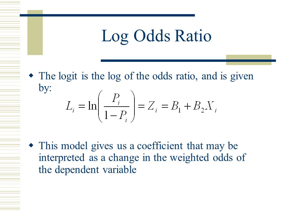 Log Odds Ratio The logit is the log of the odds ratio, and is given by: