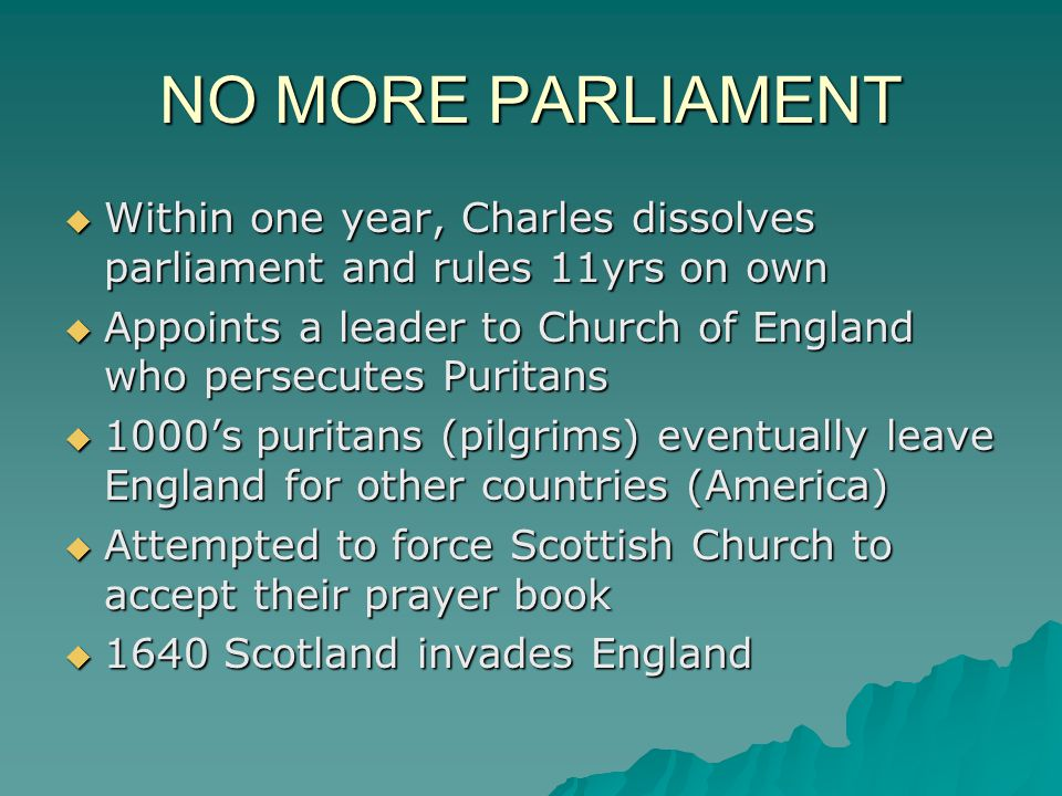 NO MORE PARLIAMENT Within one year, Charles dissolves parliament and rules 11yrs on own.