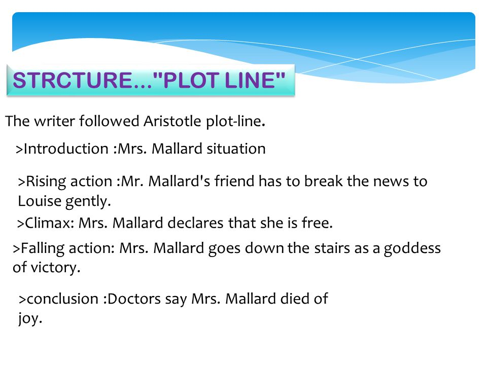 STRCTURE... PLOT LINE The writer followed Aristotle plot-line.