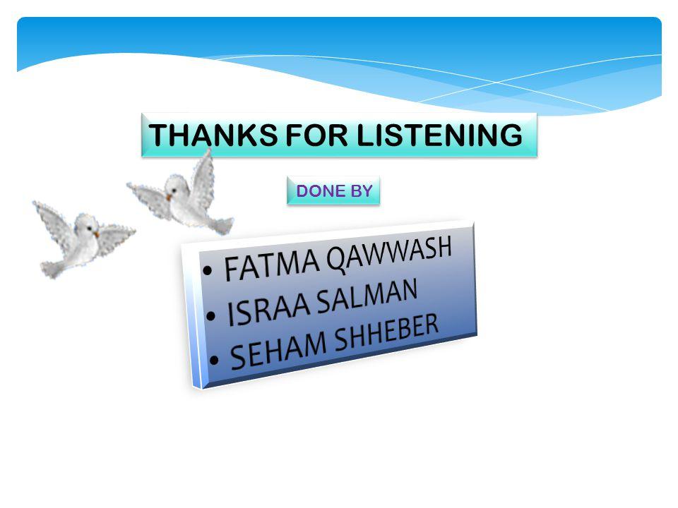 THANKS FOR LISTENING DONE BY FATMA QAWWASH ISRAA SALMAN SEHAM SHHEBER