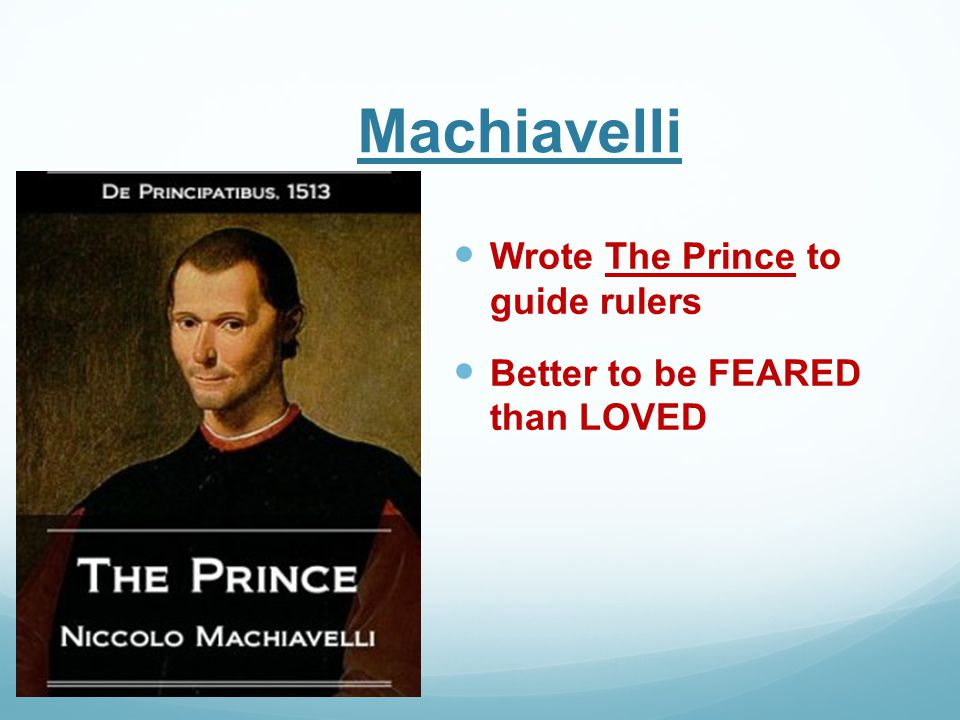 Machiavelli Wrote The Prince to guide rulers