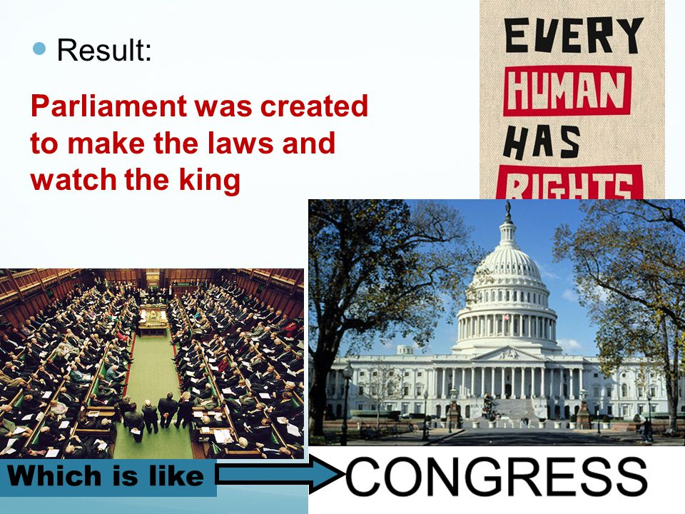 Parliament was created to make the laws and watch the king