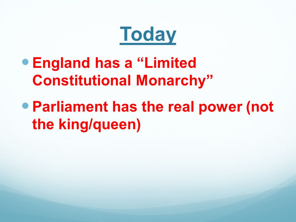 Today England has a Limited Constitutional Monarchy