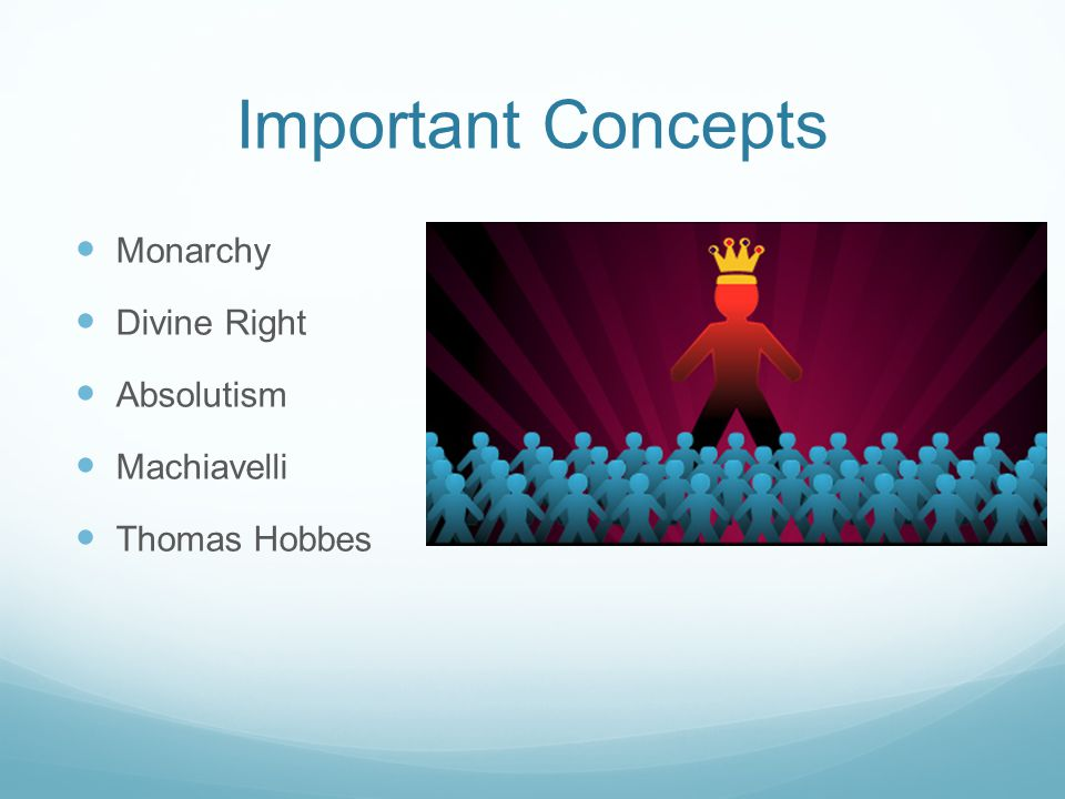 Important Concepts Monarchy Divine Right Absolutism Machiavelli