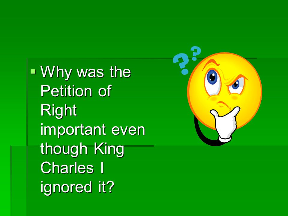 Why was the Petition of Right important even though King Charles I ignored it