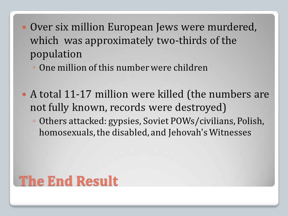 Over six million European Jews were murdered, which was approximately two-thirds of the population