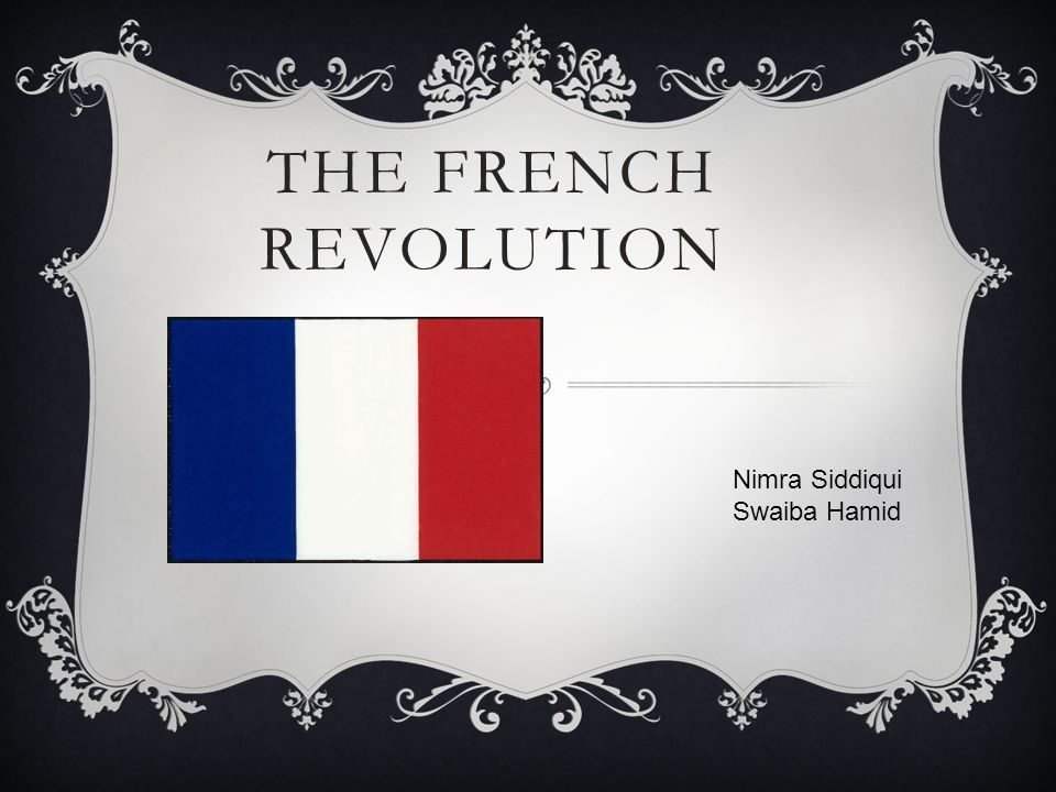The french revolution Nimra Siddiqui Swaiba Hamid