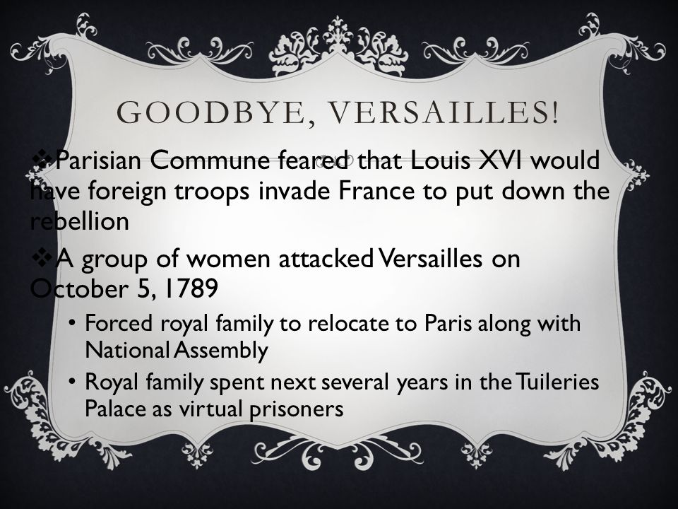 Goodbye, Versailles! Parisian Commune feared that Louis XVI would have foreign troops invade France to put down the rebellion.