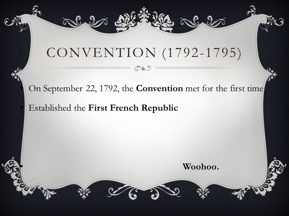 Convention (1792-1795) On September 22, 1792, the Convention met for the first time. Established the First French Republic.
