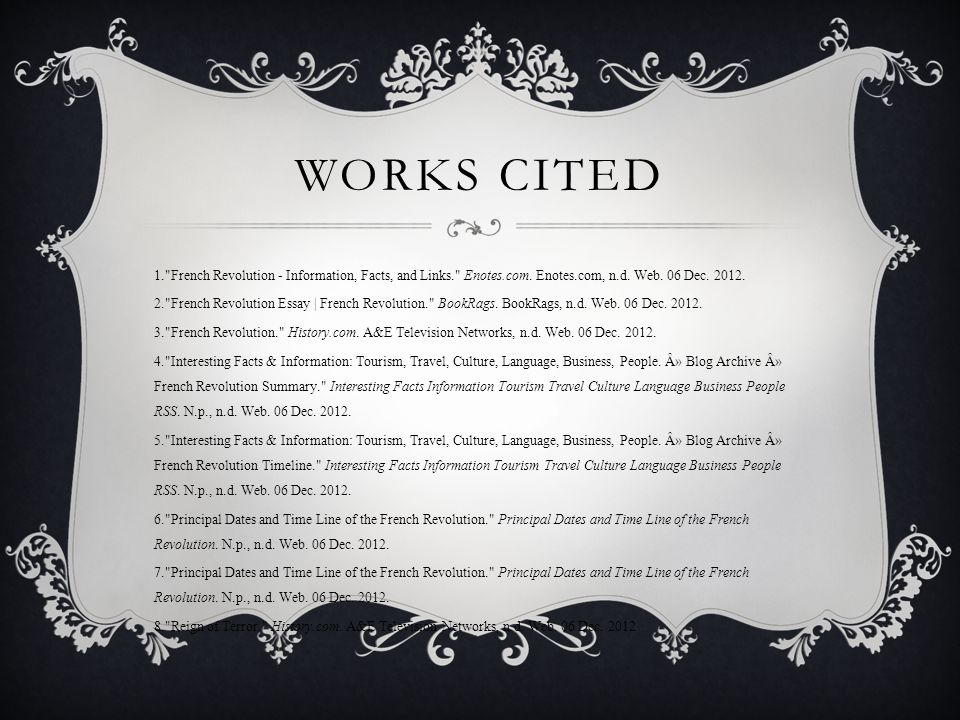 Works Cited 1. French Revolution - Information, Facts, and Links. Enotes.com. Enotes.com, n.d. Web. 06 Dec. 2012.