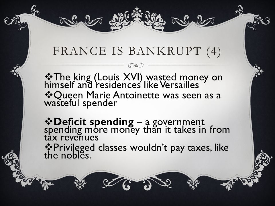 France Is Bankrupt (4) The king (Louis XVI) wasted money on himself and residences like Versailles.