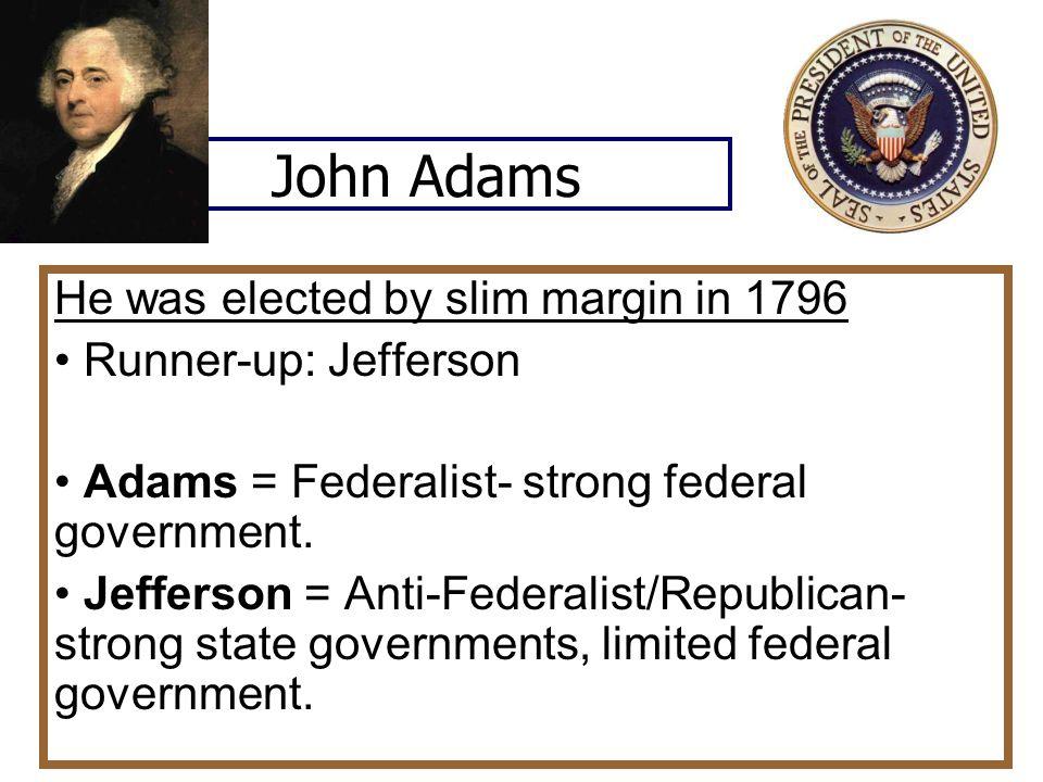 John Adams He was elected by slim margin in 1796