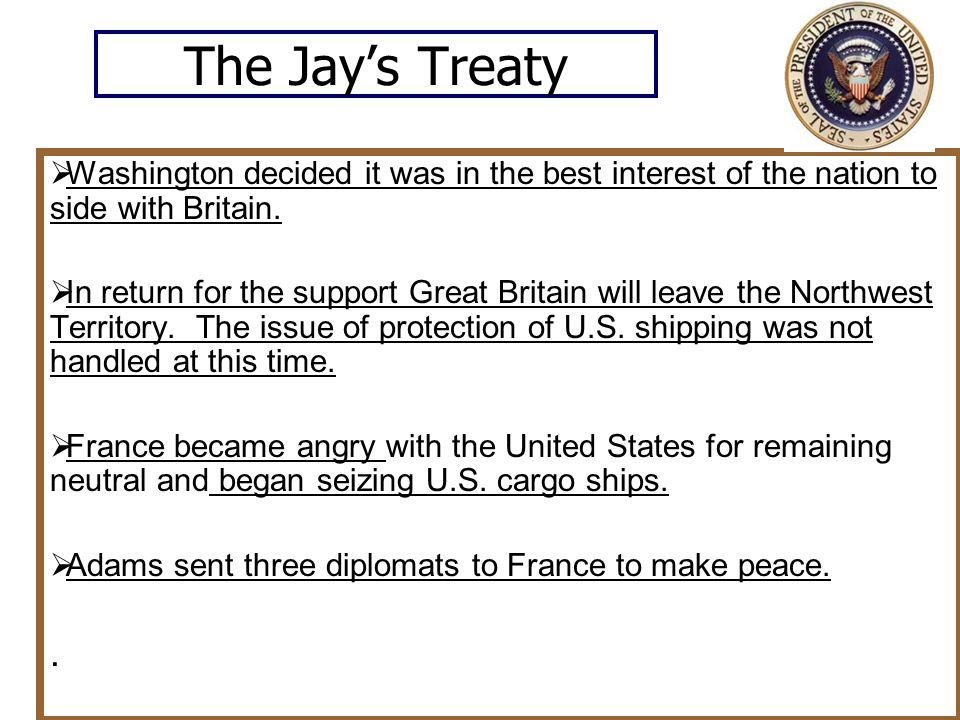 The Jay's Treaty Washington decided it was in the best interest of the nation to side with Britain.