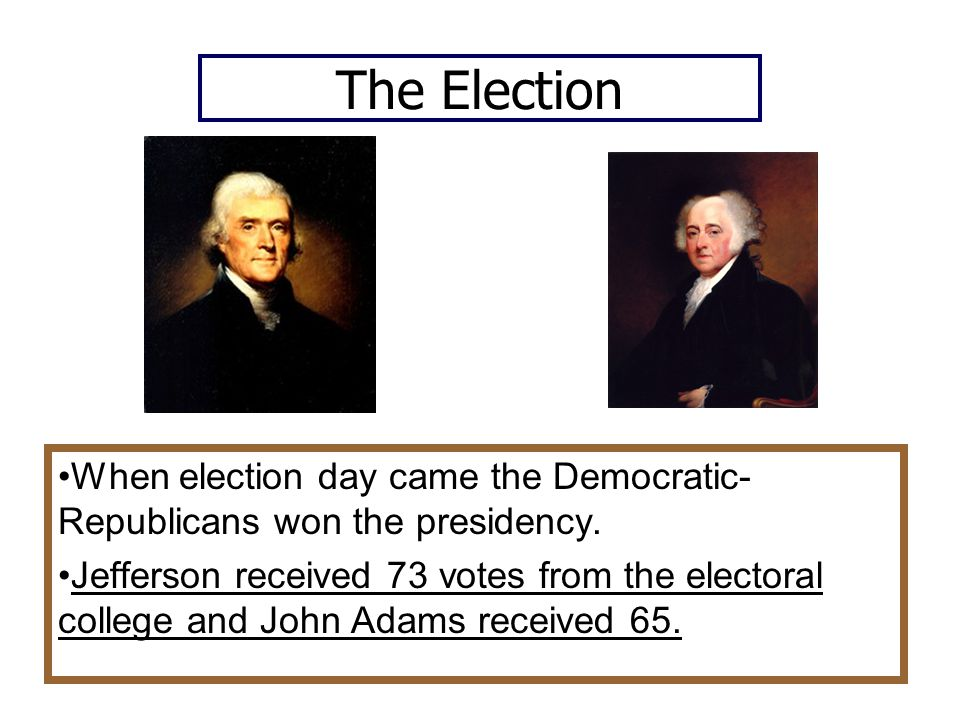 The Election When election day came the Democratic-Republicans won the presidency.